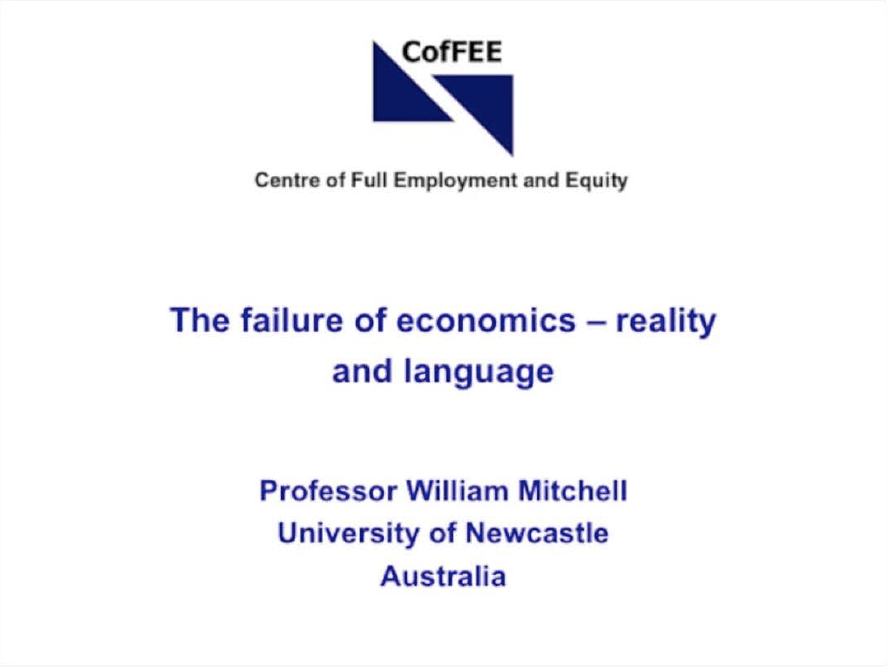 The Failure of Economics - Reality and Language | Professor William Mitchell